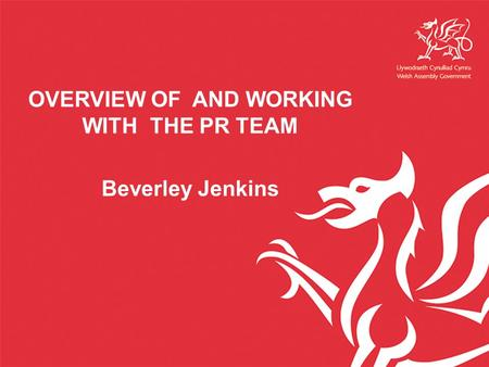 OVERVIEW OF AND WORKING WITH THE PR TEAM Beverley Jenkins.