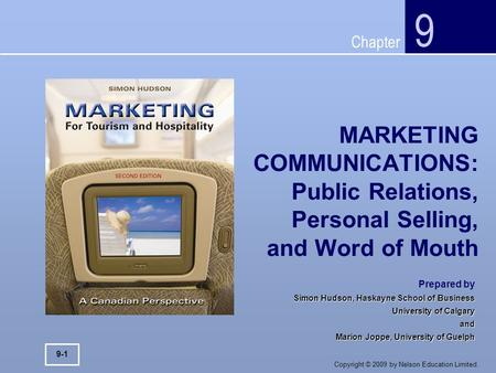 Chapter Copyright © 2009 by Nelson Education Limited. MARKETING COMMUNICATIONS: Public Relations, Personal Selling, and Word of Mouth 9 9-1 Prepared by.