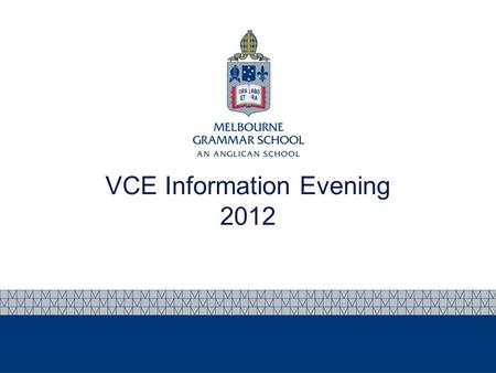 VCE Information Evening 2012. Program for the evening Introduction - Peter Tooke, Deputy Headmaster & Head of Senior School VCE – Processes & Pitfalls.