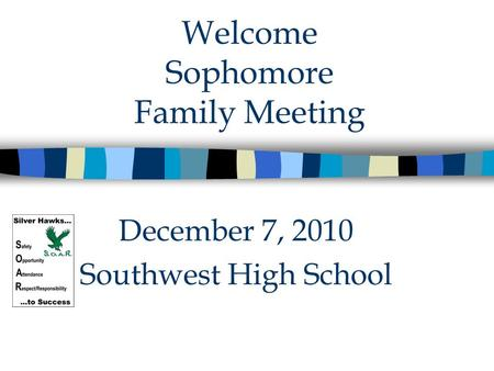 Welcome Sophomore Family Meeting December 7, 2010 Southwest High School.