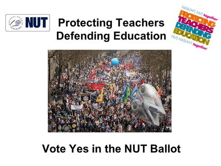 Protecting Teachers Defending Education Vote Yes in the NUT Ballot.