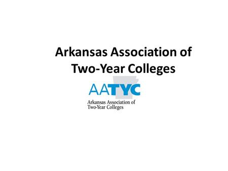 Arkansas Association of Two-Year Colleges. AATYC Mission The Arkansas Association of Two-Year Colleges (AATYC) is a private, non-profit higher education.