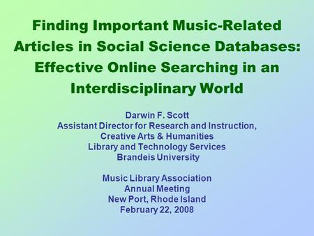 Finding Important Music-Related Articles in Social Science Databases: Effective Online Searching in an Interdisciplinary World Darwin F. Scott Assistant.
