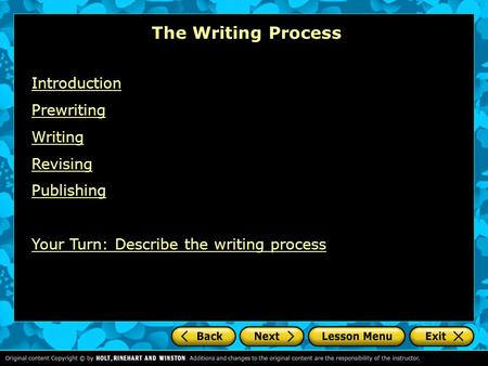 The Writing Process Introduction Prewriting Writing Revising Publishing Your Turn: Describe the writing process.