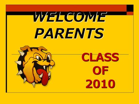"WELCOME PARENTS CLASS OF 2010. What is tonight about?  Now that your ""children"" have made it this far, what is next?  What happens when they leave SCHS?"