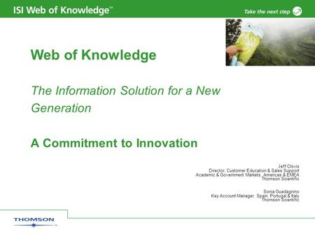 Web of Knowledge The Information Solution for a New Generation A Commitment to Innovation Jeff Clovis Director, Customer Education & Sales Support Academic.
