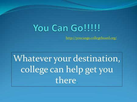 Whatever your destination, college can help get you there.