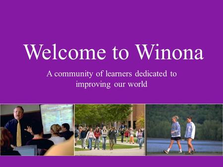 Welcome to Winona A community of learners dedicated to improving our world.