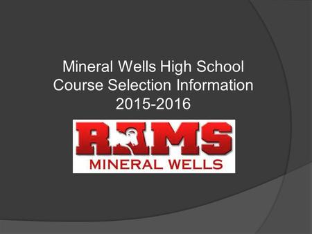 Mineral Wells High School Course Selection Information 2015-2016.