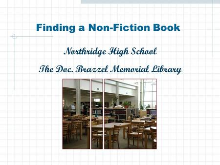 Finding a Non-Fiction Book Northridge High School The Doc. Brazzel Memorial Library.
