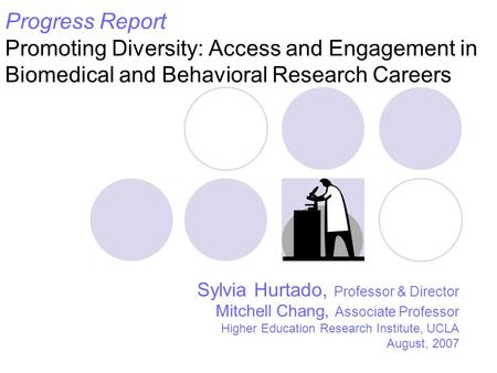 Progress Report Promoting Diversity: Access and Engagement in Biomedical and Behavioral Research Careers Sylvia Hurtado, Professor & Director Mitchell.
