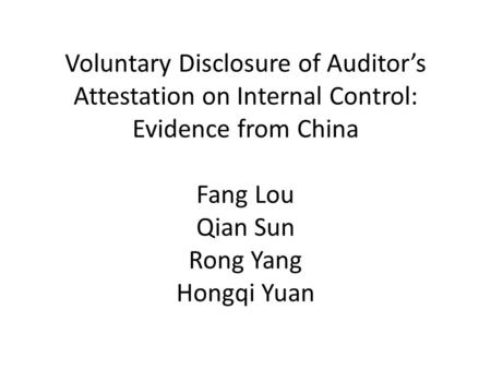 Voluntary Disclosure of Auditor's Attestation on Internal Control: Evidence from China Fang Lou Qian Sun Rong Yang Hongqi Yuan.