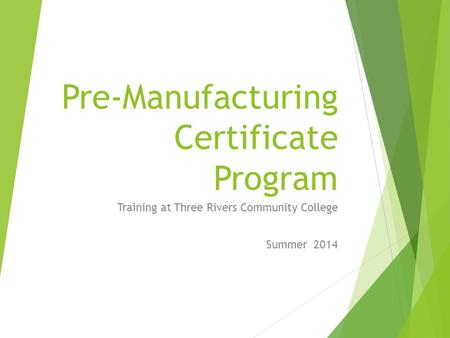 Pre-Manufacturing Certificate Program Training at Three Rivers Community College Summer 2014.