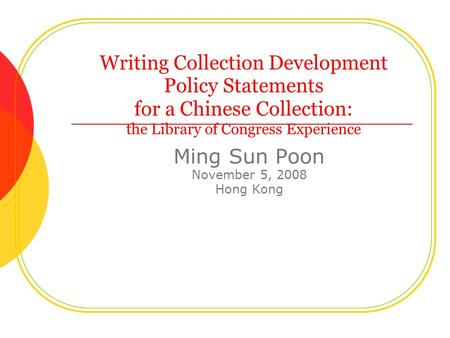 Writing Collection Development Policy Statements for a Chinese Collection: the Library of Congress Experience Ming Sun Poon November 5, 2008 Hong Kong.