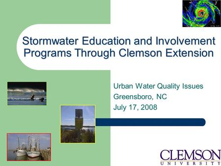 Stormwater Education and Involvement Programs Through Clemson Extension Urban Water Quality Issues Greensboro, NC July 17, 2008.