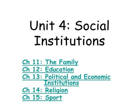Unit 4: Social Institutions Ch 11: The Family Ch 12: <strong>Education</strong> Ch 13: Political and Economic Ch 13: Political and Economic InstitutionsInstitutions Ch.