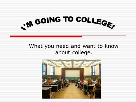 What you need and want to know about college.. Types of colleges  Private Universities  Universities of California  California State Universities 