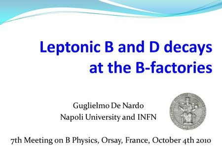 Guglielmo De Nardo Napoli University and INFN 7th Meeting on B Physics, Orsay, France, October 4th 2010.
