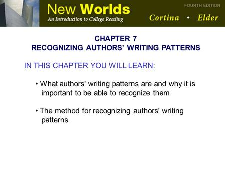 CHAPTER 7 RECOGNIZING AUTHORS' WRITING PATTERNS IN THIS CHAPTER YOU WILL LEARN: What authors' writing patterns are and why it is important to be able to.
