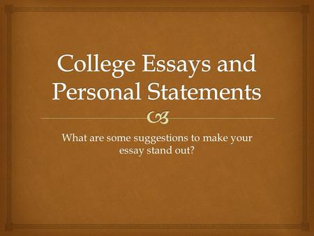 What are some suggestions to make your essay stand out?