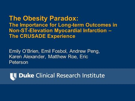 Emily O'Brien, Emil Fosbol, Andrew Peng, Karen Alexander, Matthew Roe, Eric Peterson The Obesity Paradox: The Importance for Long-term Outcomes in Non-ST-Elevation.