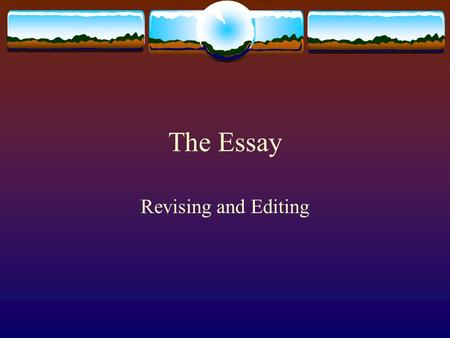 The Essay Revising and Editing. Writing the Essay Writing a First Draft Revision Editing.