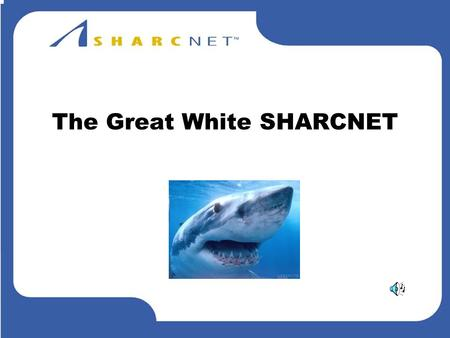 The Great White SHARCNET. SHARCNET: Building an Environment to Foster Computational Science Shared Hierarchical Academic Research Computing Network.