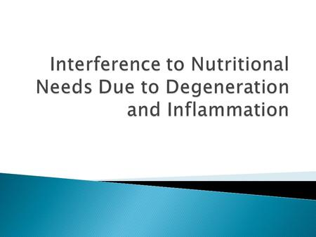 Interference to Nutritional Needs Due to Degeneration and Inflammation