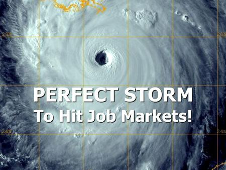 Perfect Storm To Hit Job Markets! Whole-Community Career & Workforce Development Strategy PERFECT STORM To Hit Job Markets!