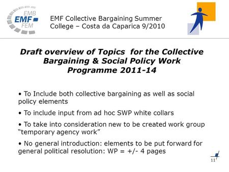 EMF Collective Bargaining Summer College – Costa da Caparica 9/2010 11 Draft overview of Topics for the Collective Bargaining & Social Policy Work Programme.