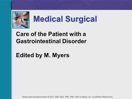 Medical Surgical <strong>Care</strong> of the Patient with a Gastrointestinal Disorder Edited by M. Myers Mosby items <strong>and</strong> derived items © 2011, 2006, 2003, 1999, 1995,