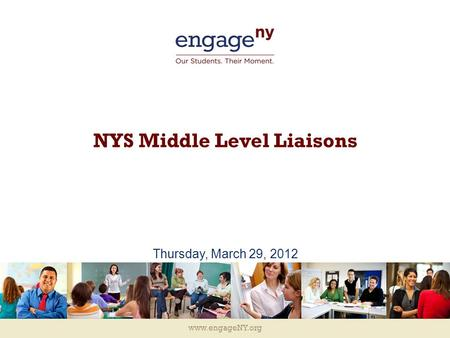 Www.engageNY.org NYS Middle Level Liaisons Thursday, March 29, 2012.