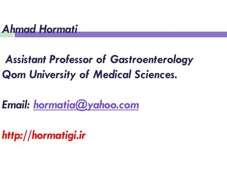 Ahmad Hormati Assistant Professor of Gastroenterology Qom University of Medical Sciences.