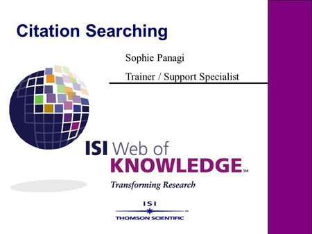 Citation Searching Sophie Panagi Trainer / Support Specialist.