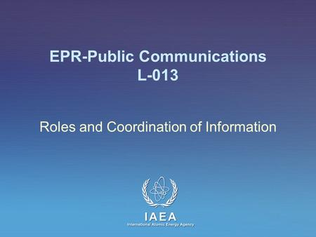 IAEA International Atomic Energy Agency EPR-Public Communications L-013 Roles and Coordination of Information.