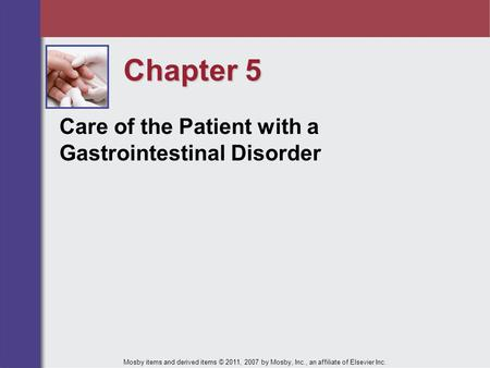 Chapter 5 <strong>Care</strong> of the Patient with a Gastrointestinal Disorder Mosby items <strong>and</strong> derived items © 2011, 2007 by Mosby, Inc., an affiliate of Elsevier Inc.