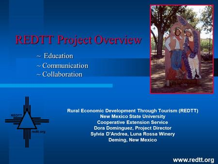 REDTT Project Overview ~ Education ~ Communication ~ Collaboration Rural Economic Development Through Tourism (REDTT) New Mexico State University Cooperative.