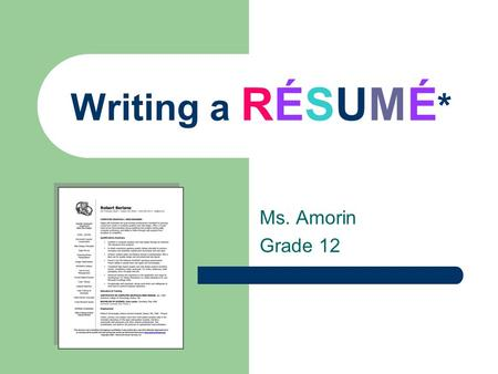 Writing a RÉSUMÉ * Ms. Amorin Grade 12. What is a RÉSUMÉ ? A résumé is a data sheet/ document that describes a person's qualifications for a job/ position.