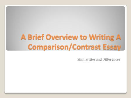 A Brief Overview to Writing A Comparison/Contrast Essay