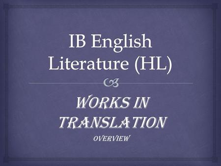 Works in Translation OVERVIEW.   This part of the course is a literary study of works in translation, based on close reading of the works themselves.