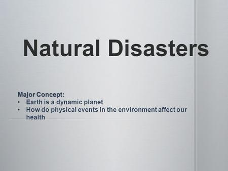Major Concept: Earth is a dynamic planet How do physical events in the environment affect our health.