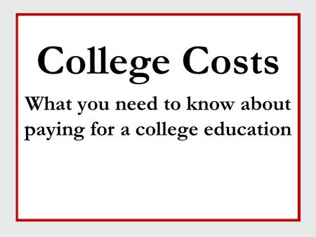 College Costs What you need to know about paying for a college education College Costs What you need to know about paying for a college education.