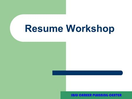 Purdue University Writing Lab Resume Workshop IBSU CAREER PLANNING CENTER.