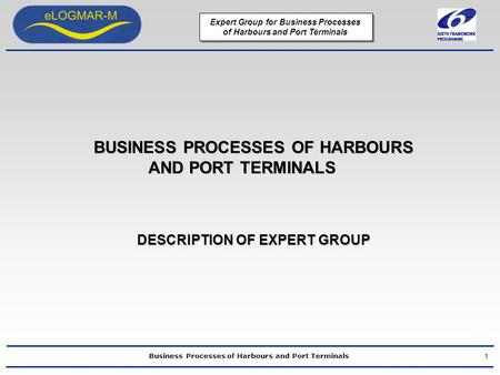 Business Processes of Harbours and Port Terminals Expert Group for Business Processes of Harbours and Port Terminals BUSINESS PROCESSES OF HARBOURS AND.
