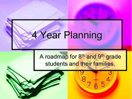 4 Year Planning A roadmap for 8 th and 9 th grade students and their families.