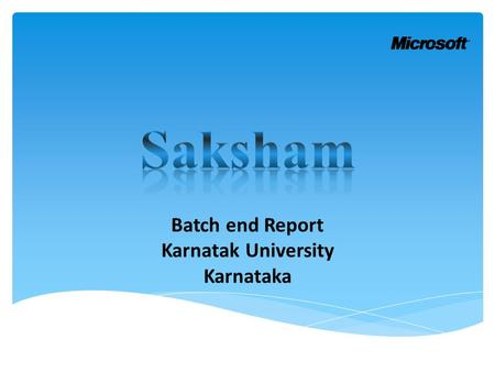 Batch end Report Karnatak University Karnataka.  Location : Karnatak University  State: Karnataka  Batch Start Date: 13-02-2012  Batch End Date: 23-02-2012.