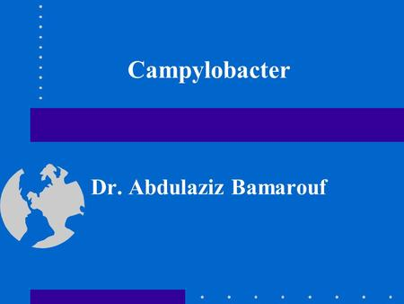 Campylobacter Dr. Abdulaziz Bamarouf. Learning Objectives Describe the general characteristics of the genus Campylobacter List the causative agent, virulence.