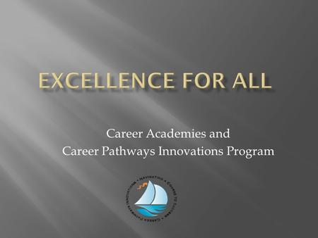 Career Academies and Career Pathways Innovations Program.
