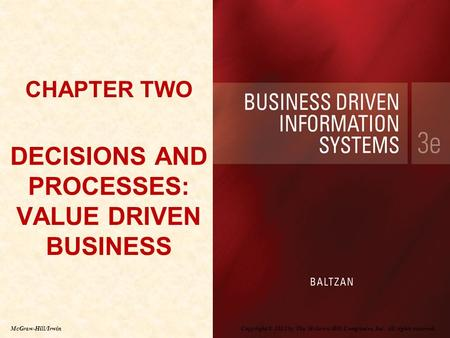 Copyright © 2012 by The McGraw-Hill Companies, Inc. All rights reserved. McGraw-Hill/Irwin CHAPTER TWO DECISIONS AND PROCESSES: VALUE DRIVEN BUSINESS.