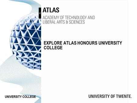 UNIVERSITY COLLEGE EXPLORE ATLAS HONOURS UNIVERSITY COLLEGE.